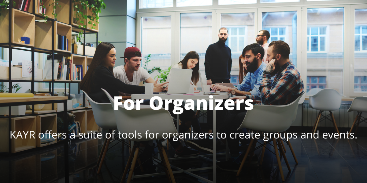 For Organizers: We offer a suite of tools for organizers to create groups and events.